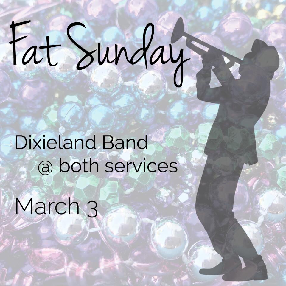 Sunday Worship: 10:45am Service Fat Sunday